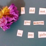 October 4: I did not give birth to my girls.